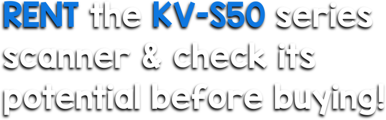 rent a KV-S50 series scanner and check its potential before buying it
