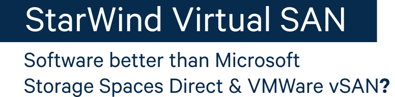StarWind Virtusl SAN - Software better than Microsoft Sotrage Speces Direct and Vmware vSAN