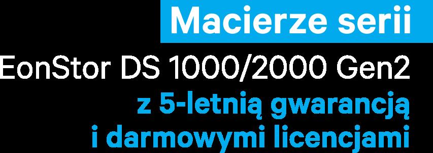 macierze serii eonstor DS 1000-2000 z 5-letnią gwarancją i darmowymi licencjami
