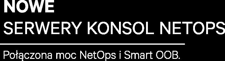 napis nowe serwery konsol NetOps - połączona moc NetOps i Smart OOB